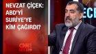 Nevzat Çiçek: Abd'yi Suriye'ye Kim Çağırdı?