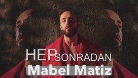Mabel Matiz - Hep Sonradan