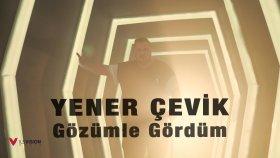 Yener Çevik - Gözümle Gördüm