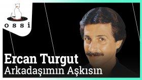 Ercan Turgut - Arkadaşımın Aşkısın