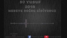 DJ Yusuf - Nereye Doğru Gidiyoruz ™ ®