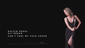 Gülçin Ergül - Feat. Ali Arsan - Can't Feel My Face
