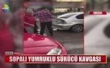 Sopalı Tekmeli Sürücü Kavgası  Ankara