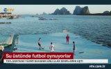Su Üstünde Futbol Oynamak