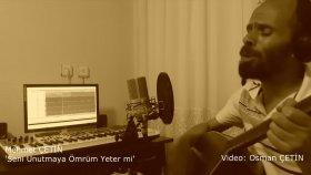 Mehmet Çetin - Seni Unutmaya Ömrüm Yeter Mi