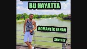Romantik Erhan - Sağlam Basıcan Bu Hayatta Ft. Semetey