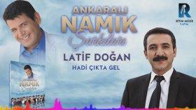 Latif Doğan - Hadi Çıkta Gel