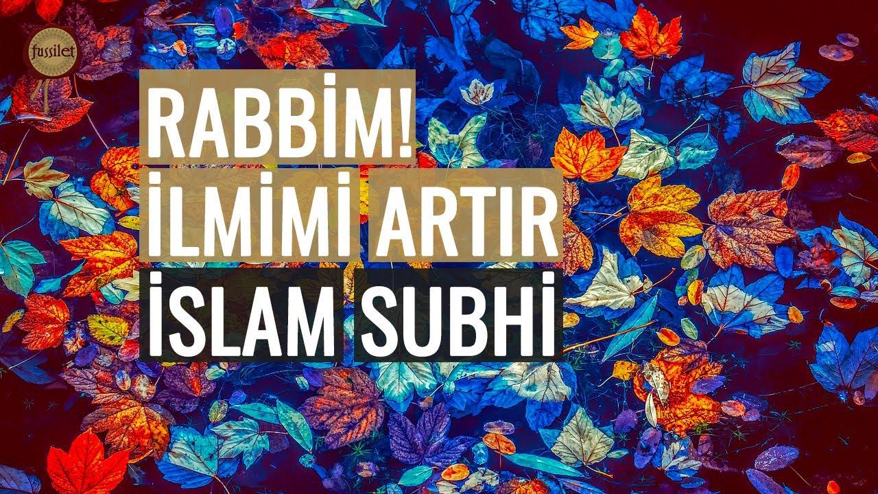 Rabbim İlmimi Artır! İslam Subhi - Taha Suresi   fussilet Kuran Merkezi