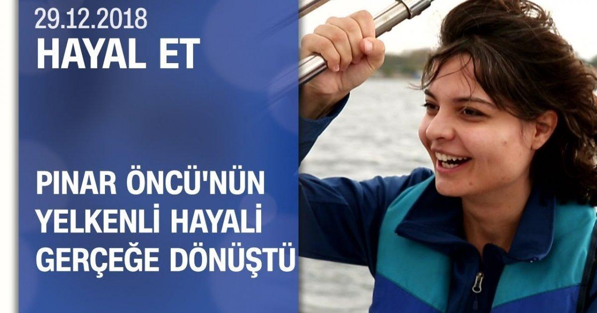 Pınar Öncü'nün yelkenli ile denize açılma hayali gerçeğe dönüştü - Hayal Et 29.12.2018