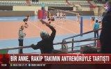 Öfkeli Annenin Voleybol Maçında Antrenöre Terlik Fırlatması