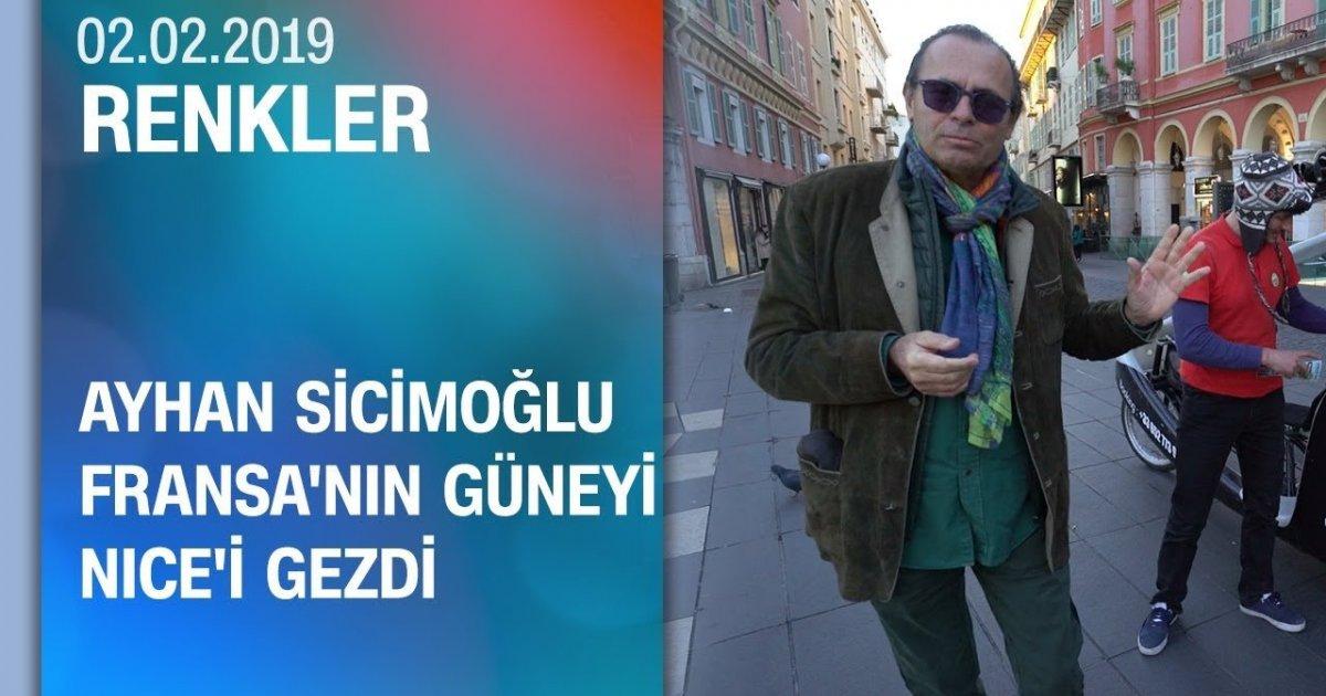 Ayhan Sicimoğlu Fransa'nın güneyi Nice'i gezdi - Renkler 02.02.2019 Cumartesi