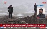 Cep Telefonu ile Görüşmek İçin Dağa Taşa Tırmanan Sivaslılar