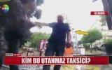 Turist Kadını Tekme Tokat Döven Taksici