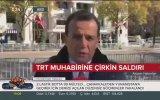 Canlı Yayında Saldırıya Uğrayan TRT Muhabiri