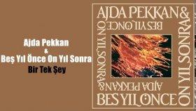 Ajda Pekkan - Bes Yıl Once On Yıl Sonra - Bir Tek Sey
