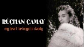 Ruchan Camay - My Heart Belongs To Daddy