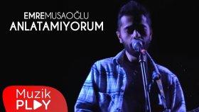 Emre Musaoğlu - Anlatamıyorum (Official Video)
