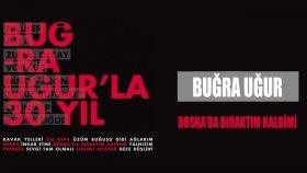 Bugra Ugur - Bosna'da Bıraktım Kalbimi