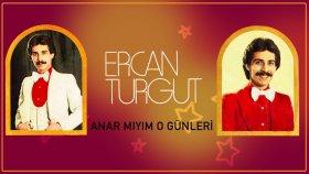 Ercan Turgut - Anar Mıyım O Günleri