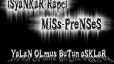 İsyankar-Rapci Ft Miss-Prenses-Yalan Olmus Butun A