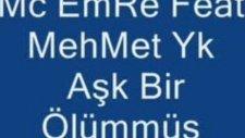 Mc Emre Feat Mehmet Yk-Aşk Bir Ölümmüş