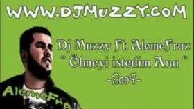 Dj Muzzy - Ft Alemefraz - ölmeyi İstedim Ana { 2oo9