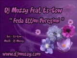 Dj Muzzy - Ft Es-low - Feda Ettim Yüreğimi