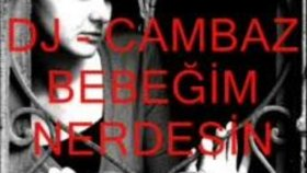 Dj Cambaz - Bebegim Neredeisn