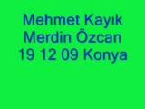Mehmet Kayık & Merdin Özcan & 19 12 2009 Konya
