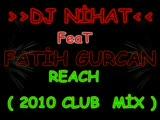 dj nihat feat fatİh gurcan reach ( 2009 club mİx )