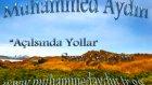 Muhammed Aydın -- Açılsında Yollar Sana Geleyim