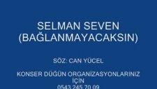 Bağlanmayacaksın Selman Seven