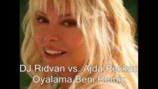 Dj Rıdvan Vs. Ajda Pekkan Oyalama Beni Remix