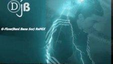 G-Flow Beni Bana Sor Remix