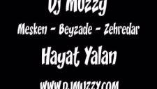 Dj Muzzy Ft Mesken & Beyzade & Zehredar - Hayat Ya