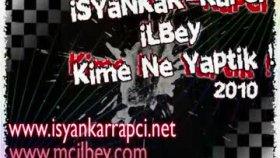 Mc Ilbey - ısyankar Rapci - Kime Ne Yaptik
