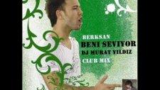 Berksan- Beni Seviyor Dj Murat Yıldız Club Mix