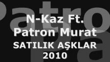 n-kaz ft. patron murat - satılık aşklar 2010