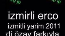 İzmirli Erco 2011 İzmitli Yarim