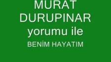Murat Durupınar -Yorumu -Benim Hayatım-