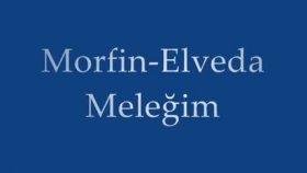 Morfin-Elveda Meleğim