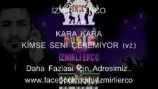 İzmirli Erco - Kara Kara - Kimse Seni Çekemiyor