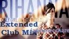 Rihanna_only Girl Extended Club Mix Jasminecshare