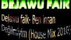 Dejawu Faik- Ben İnsan Değilmiyim  House Mix 2010