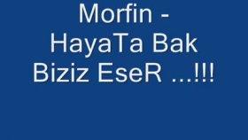 Morfin - Hayata Bak Biziz  Eser...!