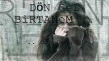 Dön Gel Birtanem Dön Gel