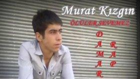 Murat Kızgın-Ölüler Sevemez (Süper Damar Rap)