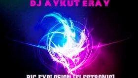 Dj Aykut Eray - Big Explosion Electronic
