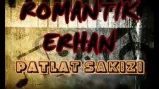 Romantik Erhan - Patlat Sakızı 2011