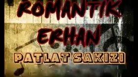 Romantik Erhan - Patlat Sakızı